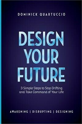 Design Your Future: 3 Simple Steps to Stop Drifting and Start Living (Paperback