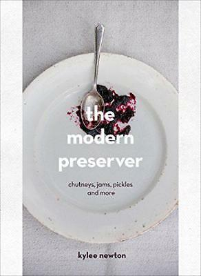 The Modern Preserver: Chutneys, pickles, jams and more by Newton, Kylee, NEW Boo
