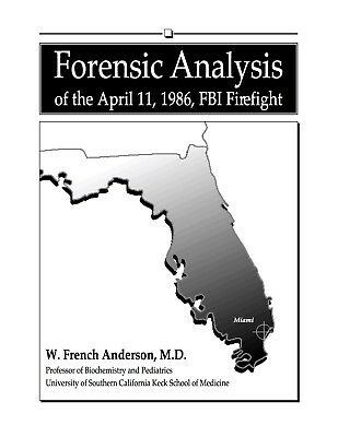 Forensic Analysis of the April 11,1986 FBI Miami Firefight W. French Anderson