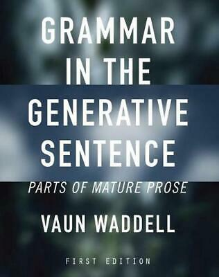 Grammar in the Generative Sentence: Parts of Mature Prose by Vaun Waddell (Engli
