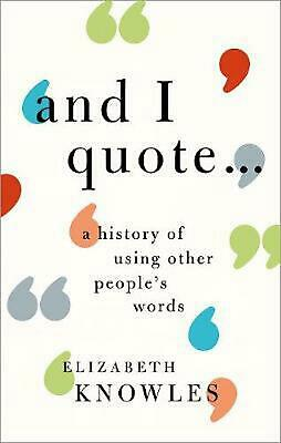 'and I Quote...': A history of using other people's words by Elizabeth Knowles H