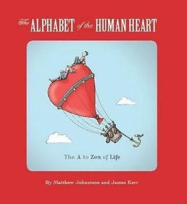 The Alphabet of the Human Heart: The A to Zen of Life by Matthew Johnstone (Engl