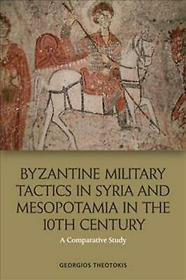 Byzantine Military Tactics in Syria and Mesopotamia in the 10th Century by Georg