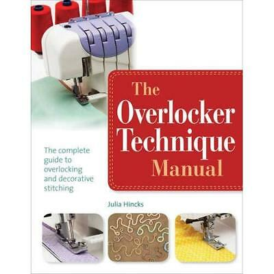 The Overlocker Technique Manual: The Complete Guide to  - Paperback NEW Hincks,