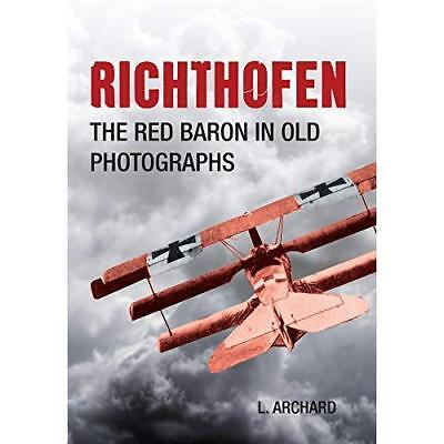 Richthofen: The Red Baron In Old Photographs - Paperback NEW Louis Archard(A 201