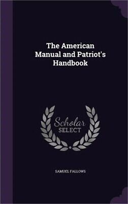 The American Manual and Patriot's Handbook (Hardback or Cased Book)