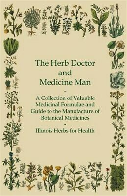The Herb Doctor and Medicine Man - A Collection of Valuable Medicinal Formulae a