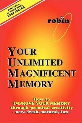 Your Unlimited Magnificent Memory: How to Improve Your Memory Through Practical