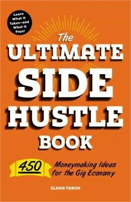 The Ultimate Side Hustle Book: 450 Moneymaking Ideas for the Gig Economy (Paperb