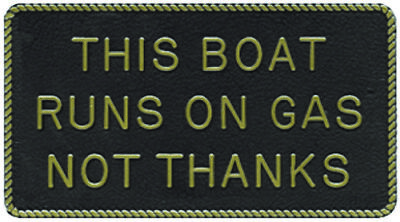 """This Boat Runs on Gas Not Thanks Plaque 3"""" W X 5-1/2"""" H With Adhesive Backing"""