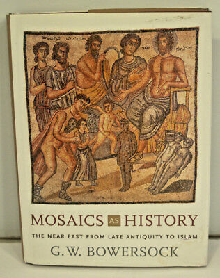 G. W. Bowersock MOSAICS AS HISTORY The Near East from Late Antiquity to Islam