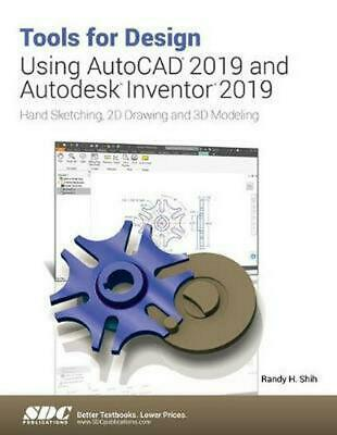 Tools for Design Using Autocad 2019 and Autodesk Inventor 2019 by Randy Shih Pap