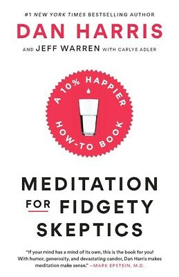 Meditation for Fidgety Skeptics A 10% Happier How to Book by Dan Harris