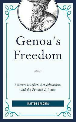 Genoa's Freedom: Entrepreneurship, Republicanism, and the Spanish Atlantic by Ma