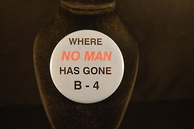 """""""WHERE NO MAN HAS GONE B-4""""  Lot of 3  BUTTONS pin pinback 2 1/4""""  badge  Space!"""