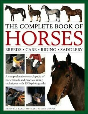 The Complete Book of Horses: Breeds, Care, Riding, Saddlery: A Comprehensive Enc