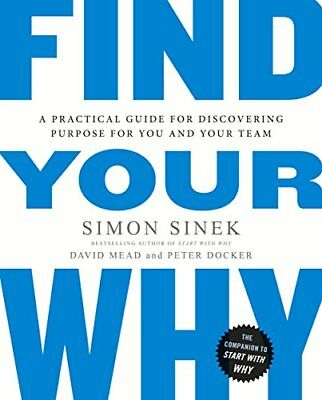 Find Your Why: A Practical Guide for Discovering Purpose for You and Your Team: