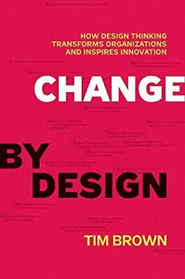 Change by Design: How Design Thinking Transforms Organizations and Inspire [PDF]