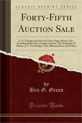 Forty-Fifth Auction Sale: U. S., Foreign and Ancient Coins, Paper Money, Etc., I