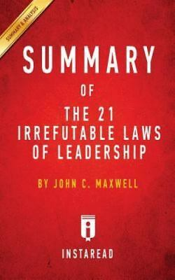 Summary of the 21 Irrefutable Laws of Leadership: By John C. Maxwell - Includes