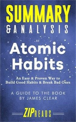 Summary & Analysis of Atomic Habits: An Easy & Proven Way to Build Good Habits &