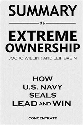 Summary of Extreme Ownership by Jocko Willink and Leif Babin: How U.S. Navy Seal