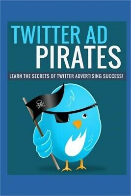 Twitter Ad Pirates: Learn the Secrets of Twitter Advertising Success. (Paperback