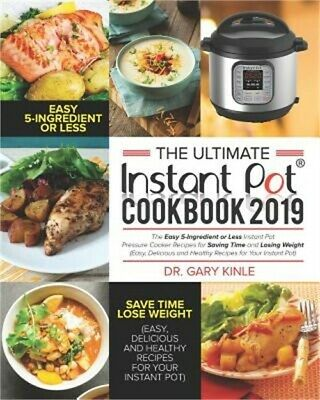 The Ultimate Instant Pot Cookbook 2019: The Easy 5-Ingredient or Less Instant Po