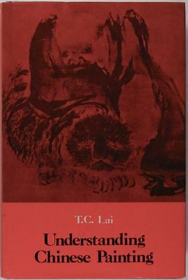 Understanding Chinese Painting - Art History / Themes -Classic Book by T.C. Lai