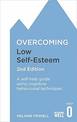 Overcoming Low Self-Esteem, 2nd Edition: A Self-Help Guide Using Cognitive Behav