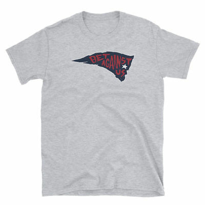 Bet Against Us New England Patriots T-Shirt Size S-3XL
