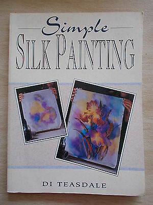 Simple Silk Painting~Di Teasdale~Projects & Techniques~80pp P/B~1993