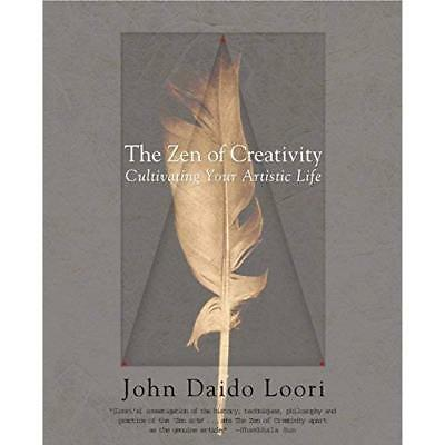 The Zen of Creativity: Cultivating Your Artistic Life - Paperback NEW Loori, Joh