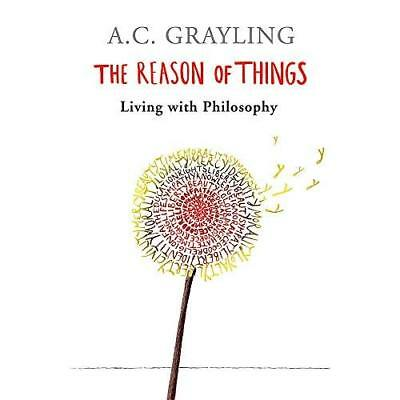 The Reason of Things: Living with Philosophy - Paperback NEW Grayling, A.C. 2003