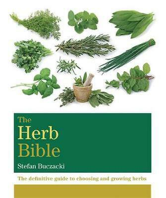 Herb Bible: The definitive guide to choosing and growing herbs by Stefan Buczack