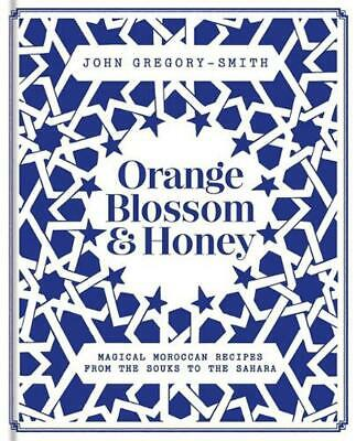 Orange Blossom & Honey: Magical Moroccan Recipes from the Souks to the Sahara by