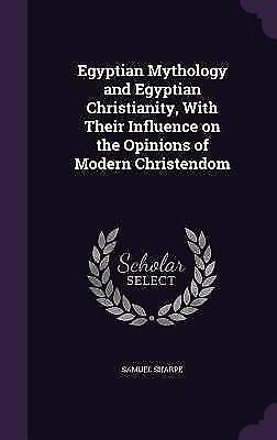 Egyptian Mythology and Egyptian Christianity, with Their Influence on the Opinio