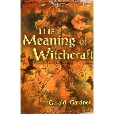 The Meaning of Witchcraft - Paperback NEW Gardner, Gerald 30 April 2004