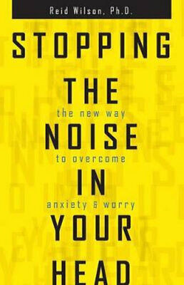 NEW Stopping the Noise in Your Head By Reid Wilson Paperback Free Shipping