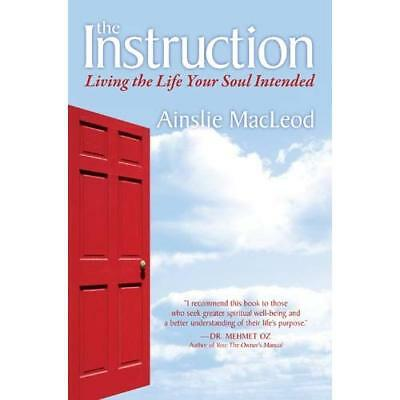 The Instruction: Living the Life Your Soul Intended - Paperback NEW MacLeod, Ain