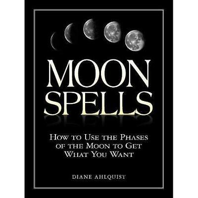 Moon Spells: How to Use the Phases of the Moon to Get W - Paperback NEW Ahiquist