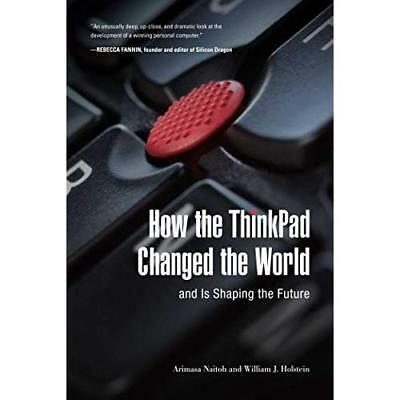 How the ThinkPad Changed the World--And Is Shaping the  - Hardcover NEW Naitoh,