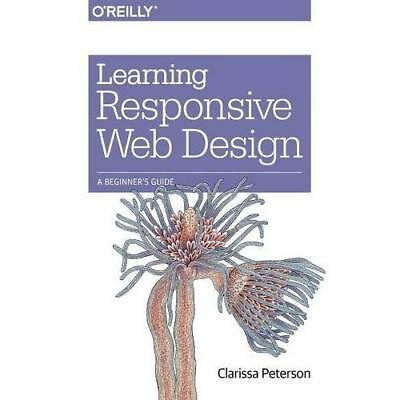 Learning Responsive Web Design: A Beginner's Guide - Paperback NEW Clarissa Pete