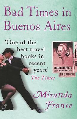 Bad Times In Buenos Aires by Miranda France Paperback Book Free Shipping!