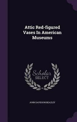 Attic Red-Figured Vases in American Museums (Hardback or Cased Book)