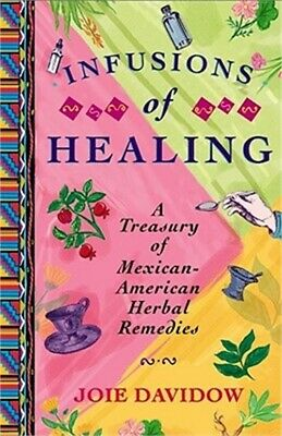 Infusions of Healing: A Treasury of Mexican-American Herbal Remedies (Paperback