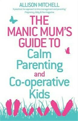 The Manic Mum's Guide to Calm Parenting and Cooperative Kids (Paperback or Softb