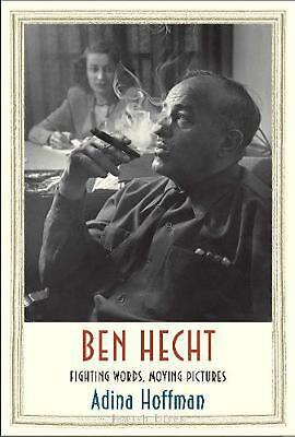 Ben Hecht: Fighting Words, Moving Pictures by Adina Hoffman Hardcover Book Free