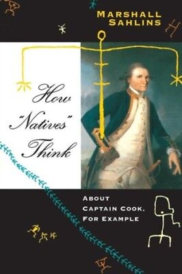 HOW NATIVES THINK : ABOUT CAPTAIN COOK F, Sahlins, Marshall, 9780...
