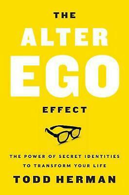 Alter Ego Effect: The Power of Secret Identities to Transform Your Life by Todd